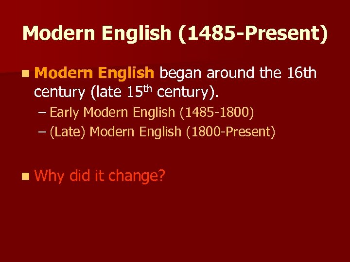 Modern English (1485 -Present) n Modern English began around the 16 th century (late