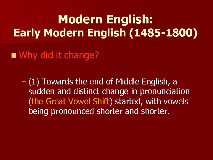 Modern English: Early Modern English (1485 -1800) n Why did it change? – (1)
