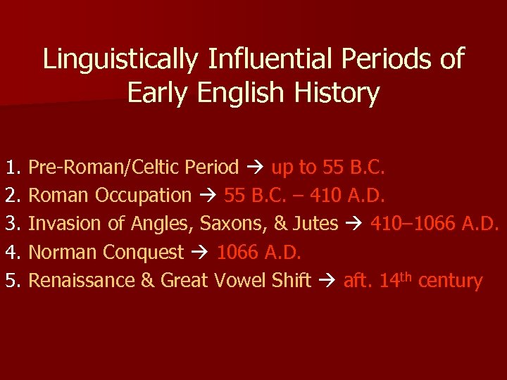 Linguistically Influential Periods of Early English History 1. Pre-Roman/Celtic Period up to 55 B.