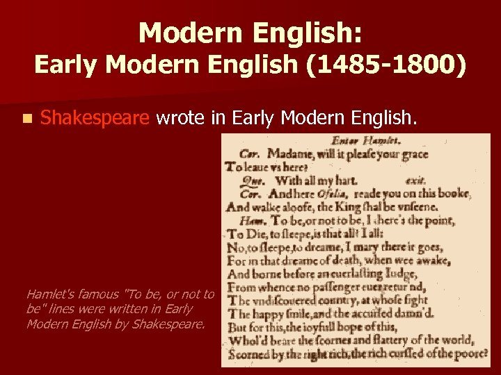 Modern English: Early Modern English (1485 -1800) n Shakespeare wrote in Early Modern English.