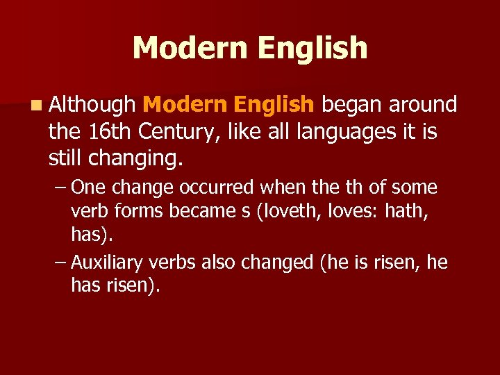 Modern English n Although Modern English began around the 16 th Century, like all
