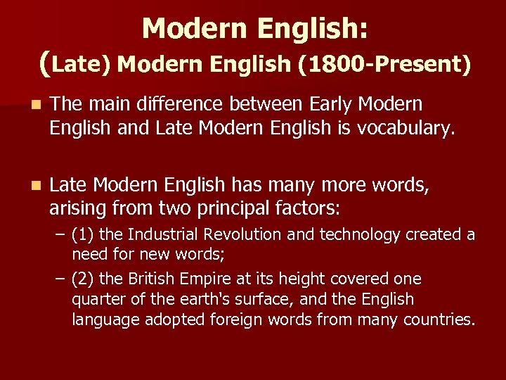 Modern English: (Late) Modern English (1800 -Present) n The main difference between Early Modern