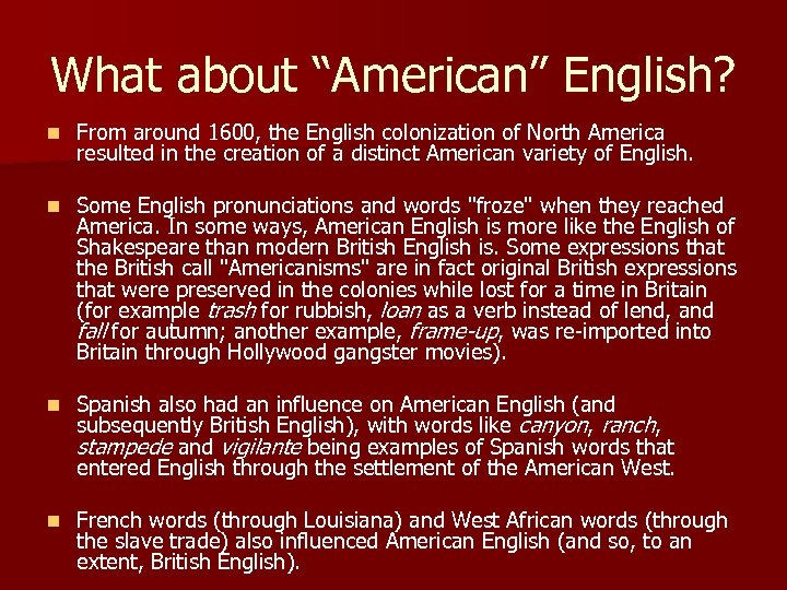 "What about ""American"" English? n From around 1600, the English colonization of North America"