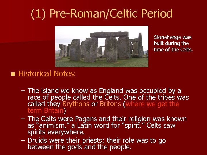 (1) Pre-Roman/Celtic Period Stonehenge was built during the time of the Celts. n Historical