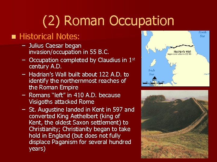 (2) Roman Occupation n Historical Notes: – Julius Caesar began invasion/occupation in 55 B.