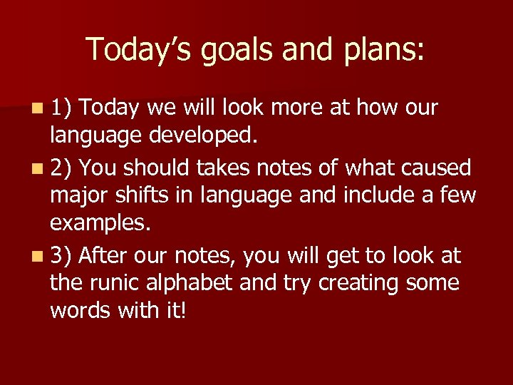 Today's goals and plans: n 1) Today we will look more at how our