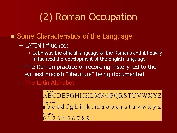 (2) Roman Occupation n Some Characteristics of the Language: – LATIN influence: § Latin