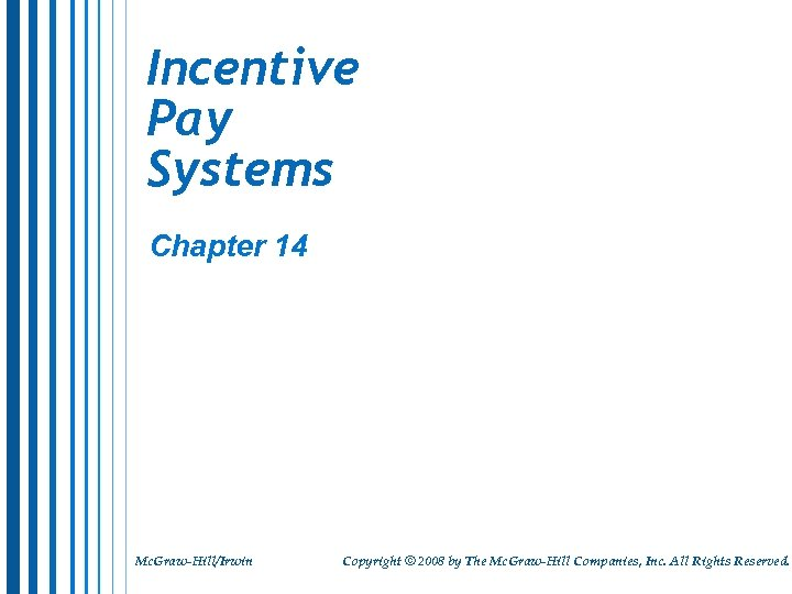 Incentive Pay Systems Chapter 14 Mc. Graw-Hill/Irwin Copyright © 2008 by The Mc. Graw-Hill