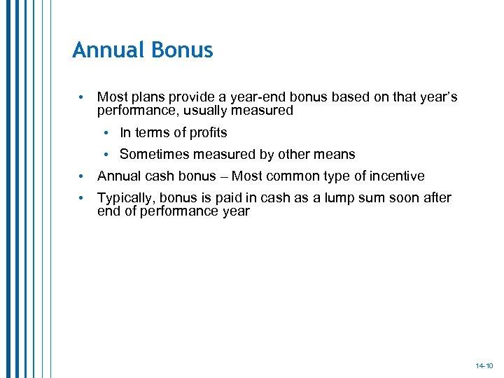 Annual Bonus • Most plans provide a year-end bonus based on that year's performance,