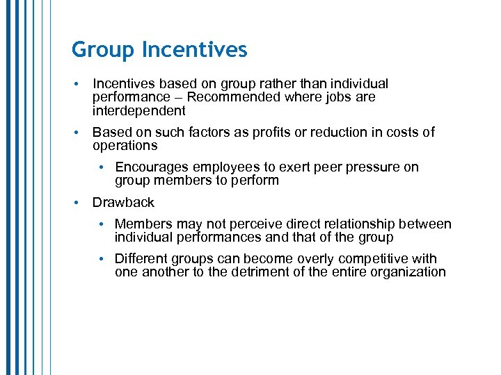 Group Incentives • Incentives based on group rather than individual performance – Recommended where