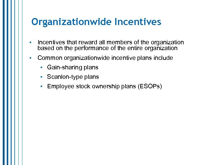 Organizationwide Incentives • Incentives that reward all members of the organization based on the