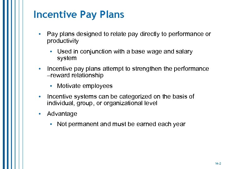 Incentive Pay Plans • Pay plans designed to relate pay directly to performance or