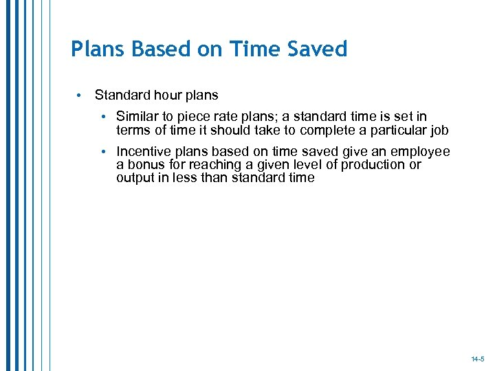 Plans Based on Time Saved • Standard hour plans • Similar to piece rate