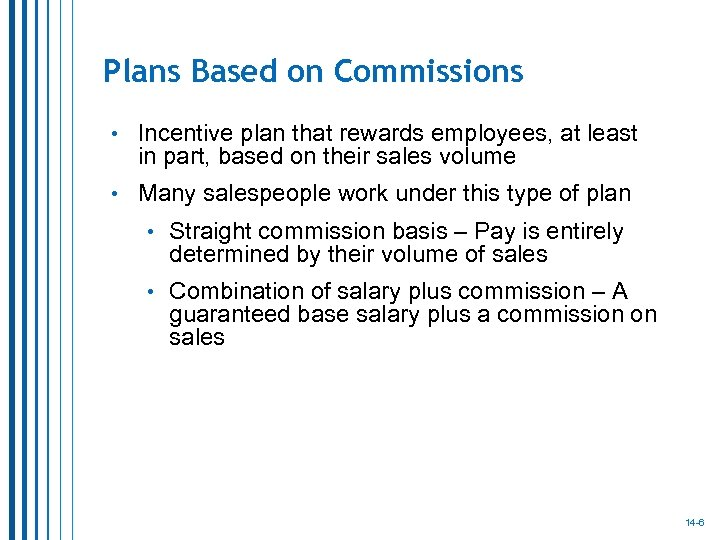 Plans Based on Commissions • Incentive plan that rewards employees, at least in part,