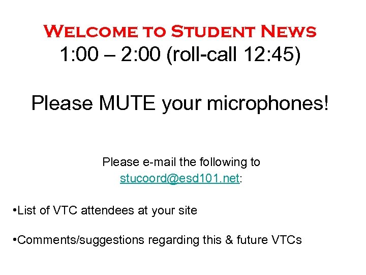 Welcome to Student News 1: 00 – 2: 00 (roll-call 12: 45) Please MUTE