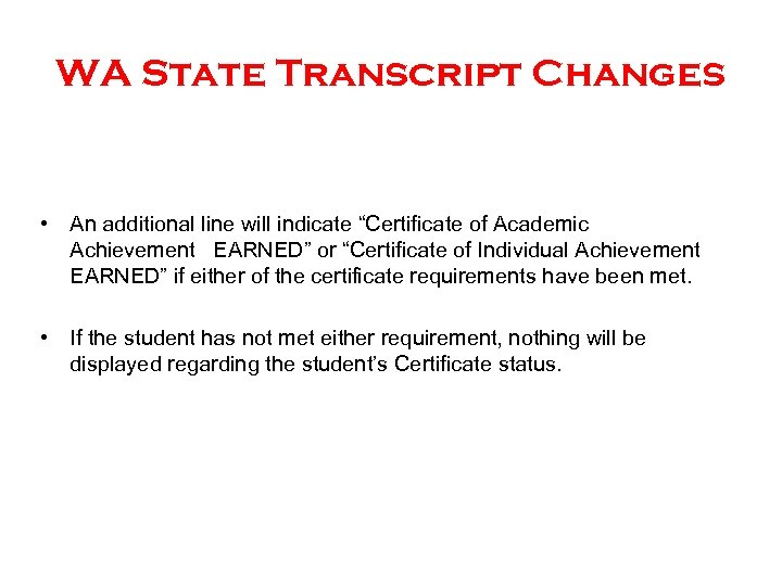 "WA State Transcript Changes • An additional line will indicate ""Certificate of Academic Achievement"