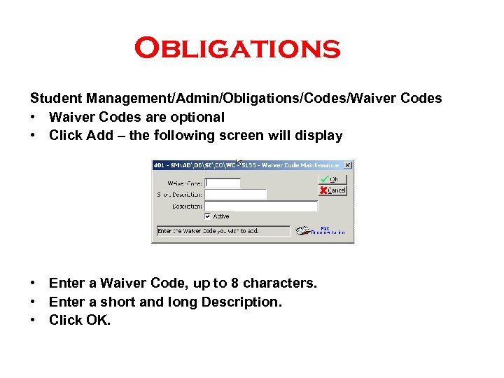 Obligations Student Management/Admin/Obligations/Codes/Waiver Codes • Waiver Codes are optional • Click Add – the