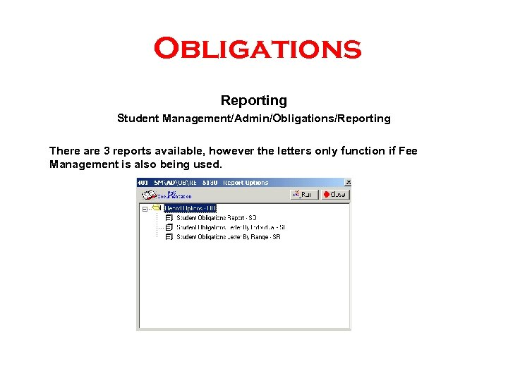 Obligations Reporting Student Management/Admin/Obligations/Reporting There are 3 reports available, however the letters only function