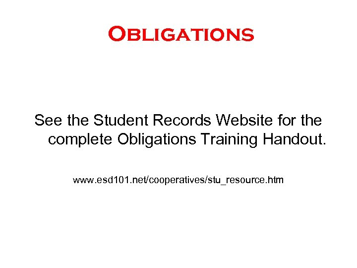 Obligations See the Student Records Website for the complete Obligations Training Handout. www. esd