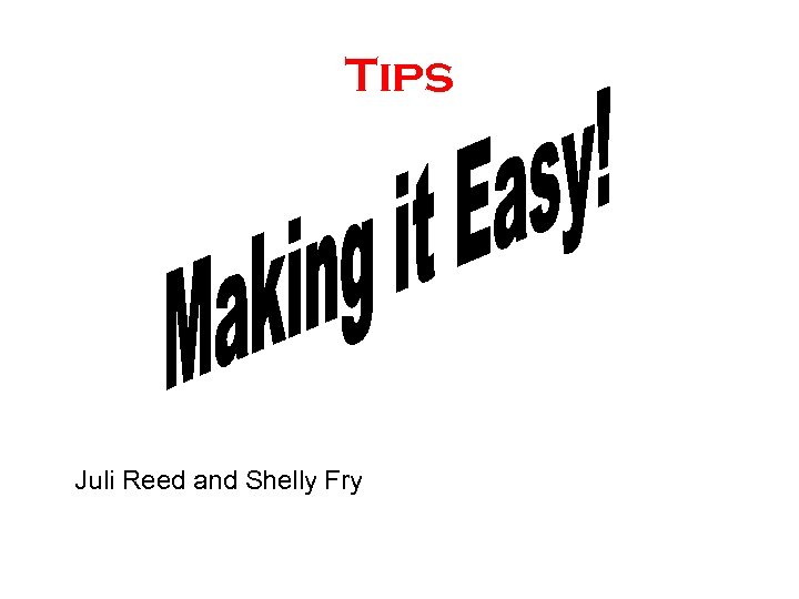 Tips Juli Reed and Shelly Fry