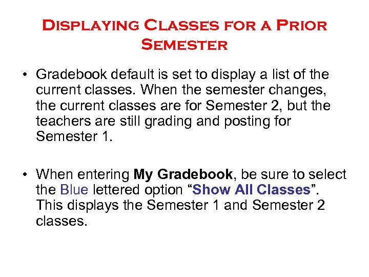 Displaying Classes for a Prior Semester • Gradebook default is set to display a