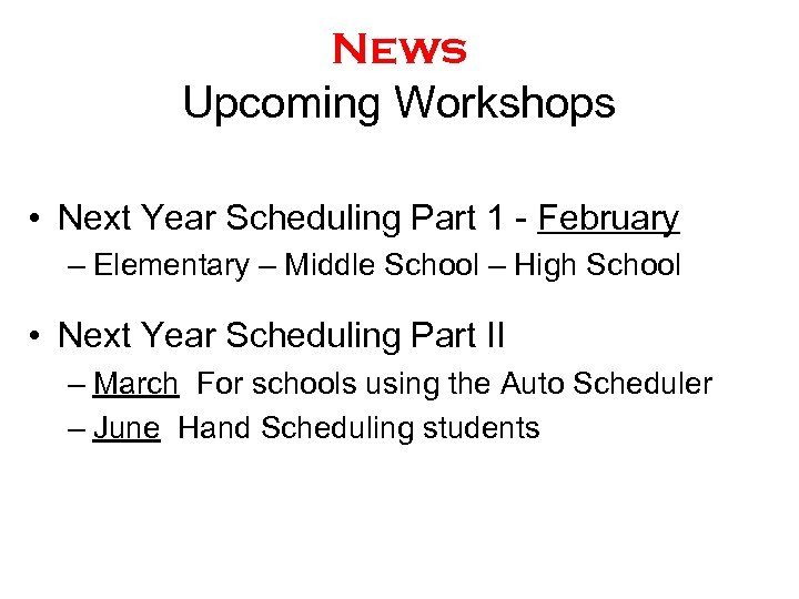 News Upcoming Workshops • Next Year Scheduling Part 1 - February – Elementary –