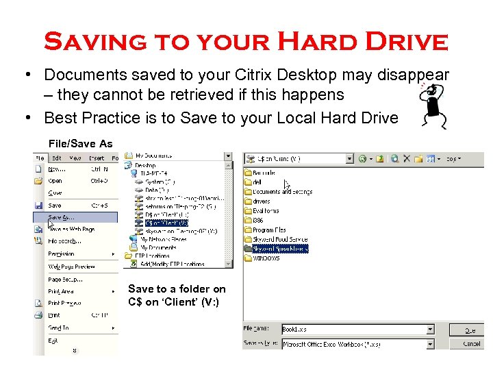 Saving to your Hard Drive • Documents saved to your Citrix Desktop may disappear