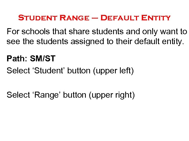 Student Range – Default Entity For schools that share students and only want to