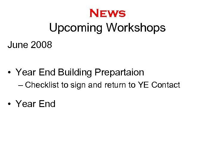 News Upcoming Workshops June 2008 • Year End Building Prepartaion – Checklist to sign