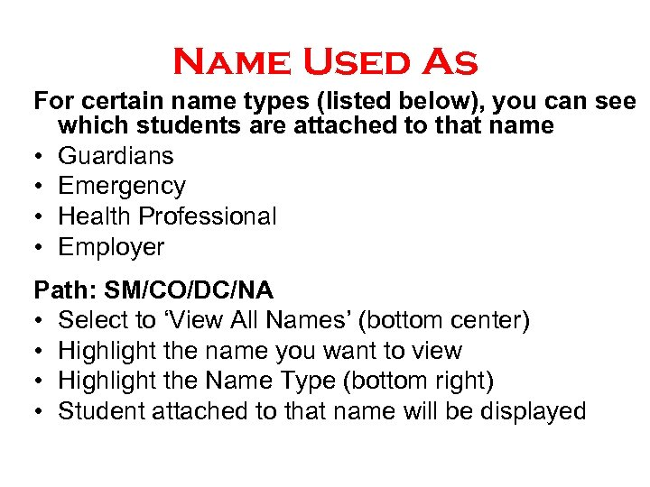 Name Used As For certain name types (listed below), you can see which students
