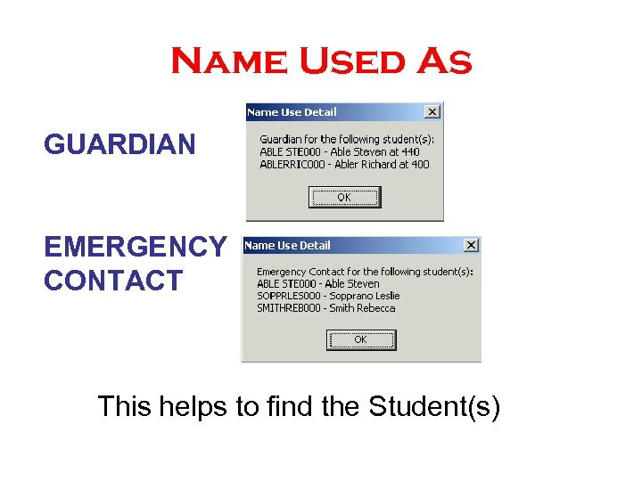 Name Used As GUARDIAN EMERGENCY CONTACT This helps to find the Student(s)