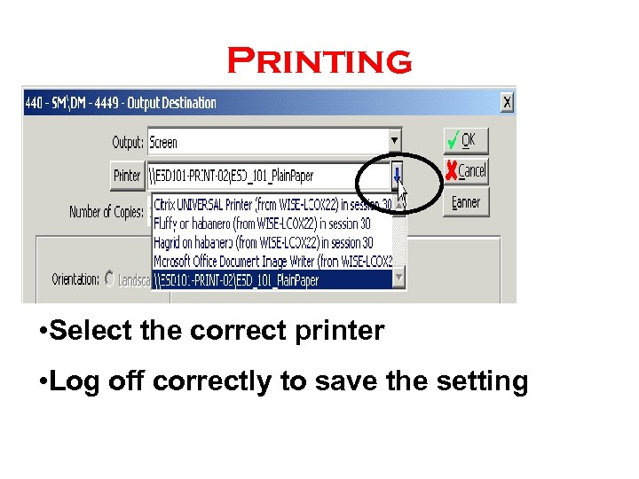 Printing • Select the correct printer • Log off correctly to save the setting