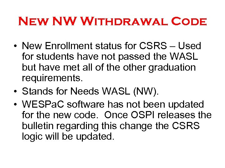 New NW Withdrawal Code • New Enrollment status for CSRS – Used for students