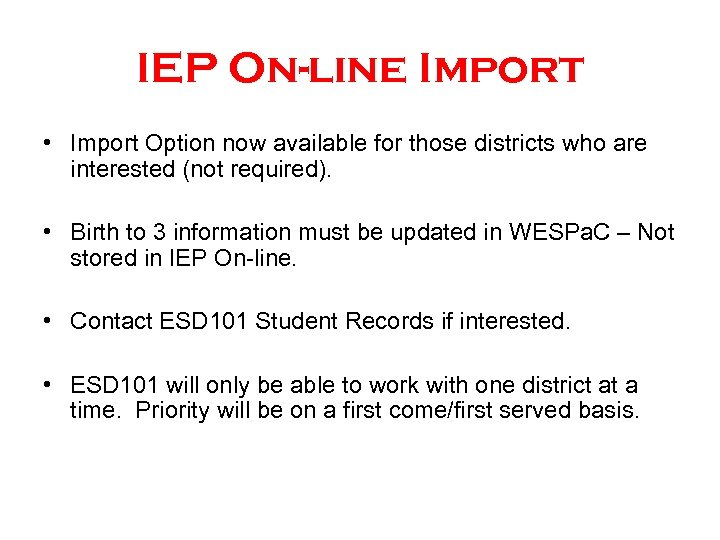 IEP On-line Import • Import Option now available for those districts who are interested