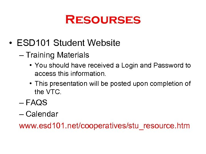 Resourses • ESD 101 Student Website – Training Materials • You should have received