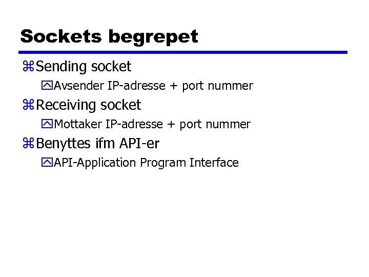 Sockets begrepet z Sending socket y. Avsender IP-adresse + port nummer z Receiving socket
