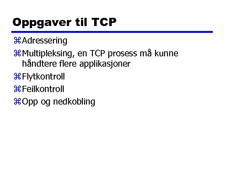 Oppgaver til TCP z Adressering z Multipleksing, en TCP prosess må kunne håndtere flere