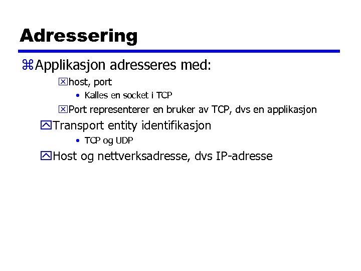 Adressering z Applikasjon adresseres med: xhost, port • Kalles en socket i TCP x.