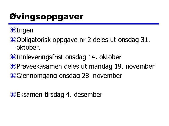 Øvingsoppgaver z Ingen z Obligatorisk oppgave nr 2 deles ut onsdag 31. oktober. z