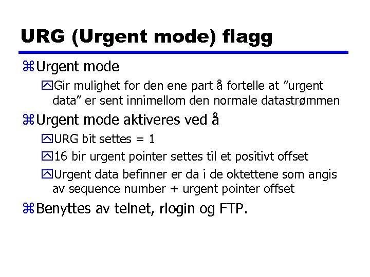 URG (Urgent mode) flagg z Urgent mode y. Gir mulighet for den ene part