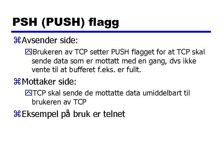 PSH (PUSH) flagg z Avsender side: y. Brukeren av TCP setter PUSH flagget for