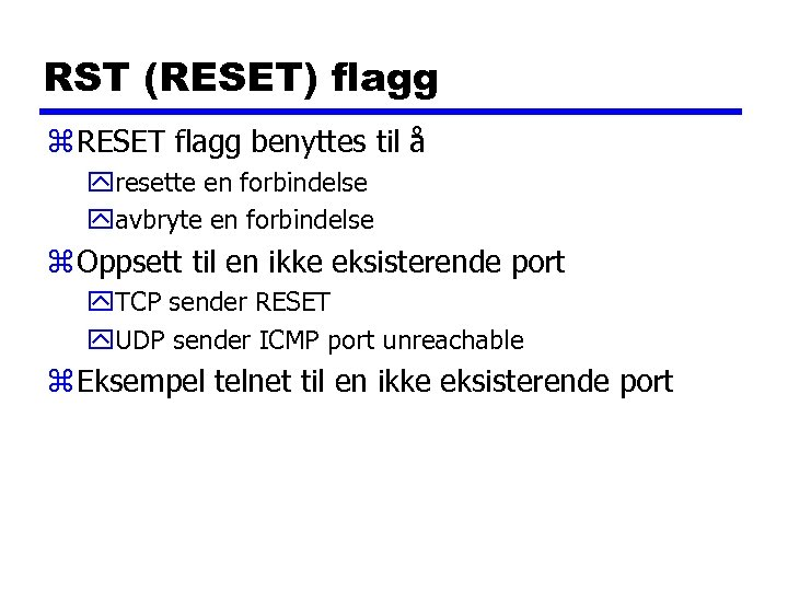 RST (RESET) flagg z RESET flagg benyttes til å yresette en forbindelse yavbryte en
