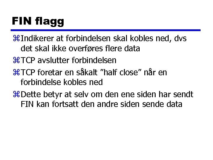 FIN flagg z Indikerer at forbindelsen skal kobles ned, dvs det skal ikke overføres