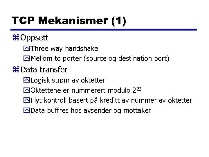 TCP Mekanismer (1) z Oppsett y. Three way handshake y. Mellom to porter (source
