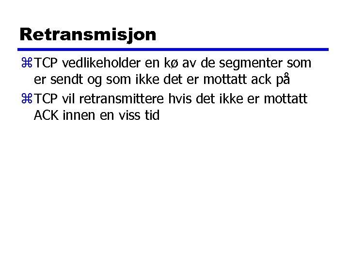 Retransmisjon z TCP vedlikeholder en kø av de segmenter som er sendt og som