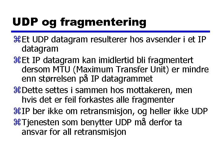 UDP og fragmentering z Et UDP datagram resulterer hos avsender i et IP datagram