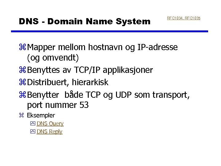 DNS - Domain Name System RFC 1034, RFC 1035 z Mapper mellom hostnavn og