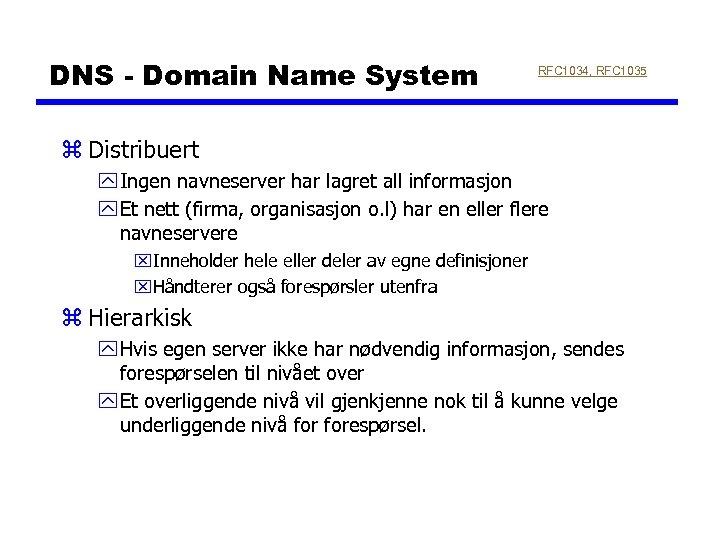 DNS - Domain Name System RFC 1034, RFC 1035 z Distribuert y Ingen navneserver