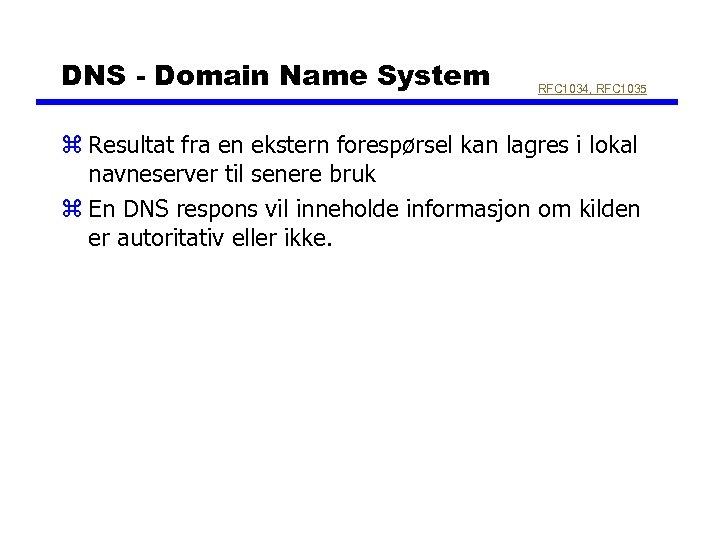 DNS - Domain Name System RFC 1034, RFC 1035 z Resultat fra en ekstern