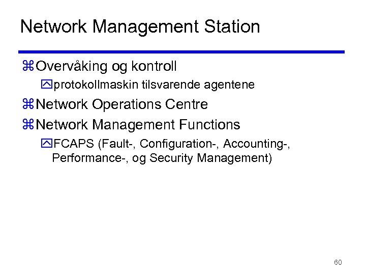 Network Management Station z Overvåking og kontroll yprotokollmaskin tilsvarende agentene z Network Operations Centre